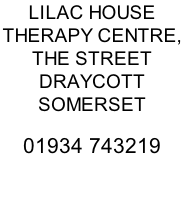 LILAC HOUSE THERAPY CENTRE,  THE STREET DRAYCOTT SOMERSET  01934 743219